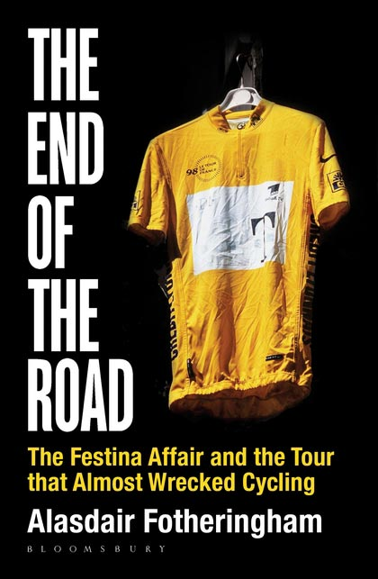 The End of the Road – The Festina Affair and the Tour that Almost Wrecked Cycling